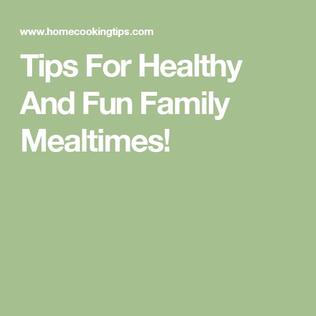 Tips For Healthy And Fun Family Mealtimes!