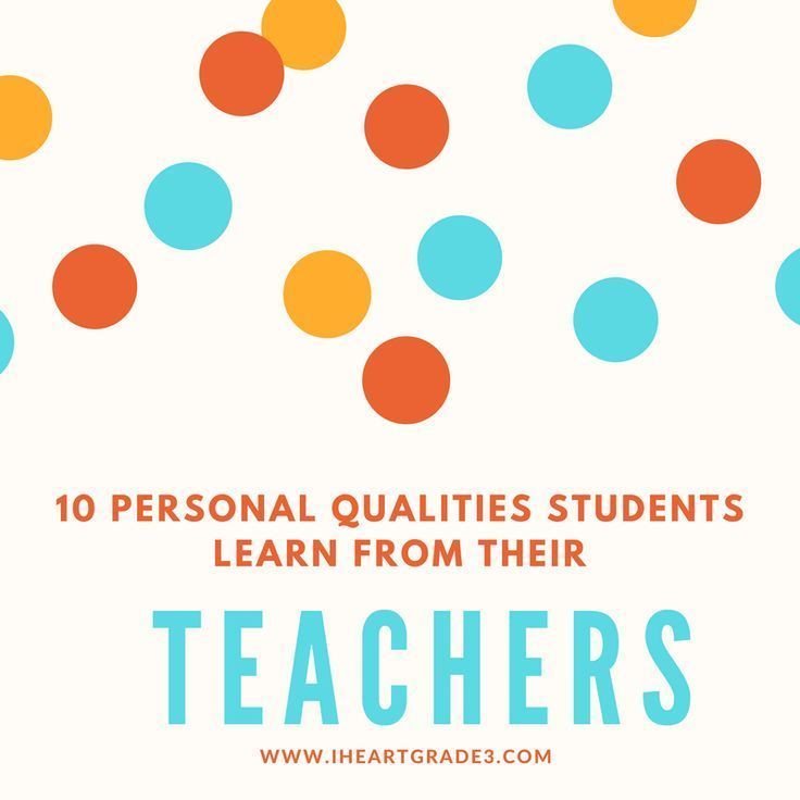 10 Personal Qualities Students Learn from their Teachers - Pt. 1