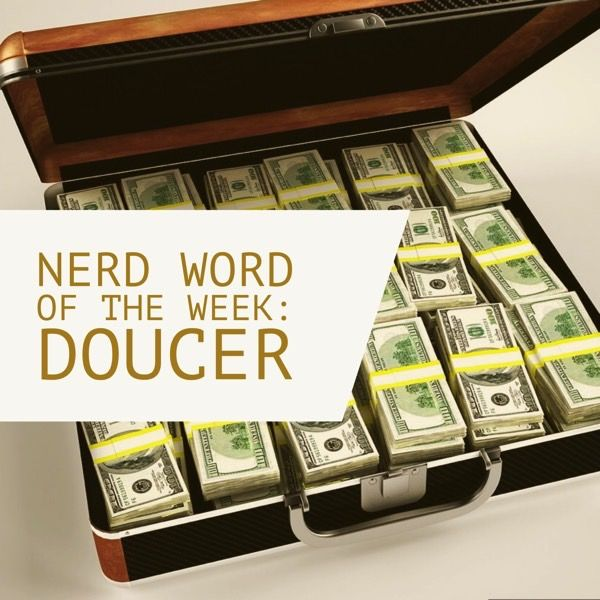 """Nerd Word of the Week: Douceur (pronounced """"do-ser"""") ~ a financial inducement (gratuity or bribe). As in: He hid the douceur in plain site, carrying the briefcase to his office with none of his coworkers the wiser."""