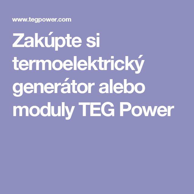 Zakúpte si termoelektrický generátor alebo moduly TEG Power
