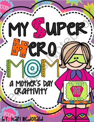 My Super Hero MOM!: A Mothers Day SUPERHERO Craftivity from Tangled Up In Teaching on TeachersNotebook.com (22 pages)  - Every MOM is a HERO! On this Mothers Day, let your students tell their Moms just why they think that they are so Special and Heroic! This Craftivity includes patterns to make a Super Hero Mom, and Matching Card and more . . .