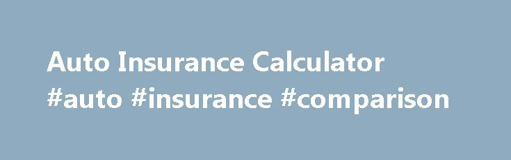 Auto Insurance Calculator #auto #insurance #comparison http://auto.remmont.com/auto-insurance-calculator-auto-insurance-comparison/  #auto insurance calculator # Welcome Back! Retrieve your saved quote below. Car Insurance Auto insurance isn t one-size-fits-all. The coverage you need depends on the drivers and vehicles on your policy and how much you have to protect. Our Car Insurance Calculator can quickly help determine the right amount of coverage for you. It s [...]Read More...The post…
