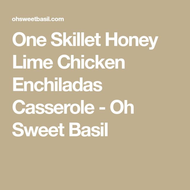 One Skillet Honey Lime Chicken Enchiladas Casserole - Oh Sweet Basil