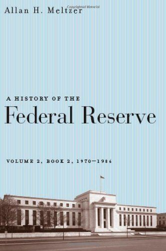 A History of the Federal Reserve, Volume 2, Book 2, 1970-1986 by Allan H. Meltzer. $48.00. 616 pages. Publisher: University Of Chicago Press (February 1, 2010). Author: Allan H. Meltzer
