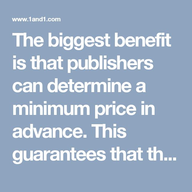 The biggest benefit is that publishers can determine a minimum price in advance. This guarantees that the inventory is never sold for less than its value.