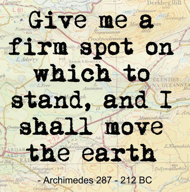 "I love the words to this quote by Archimedes. It's so powerful, ""I shall move the earth"". I think it's amazing that this was said thousands of years ago and it still exists today. The written word is a magnificent thing, longer lasting than any structure of stone."