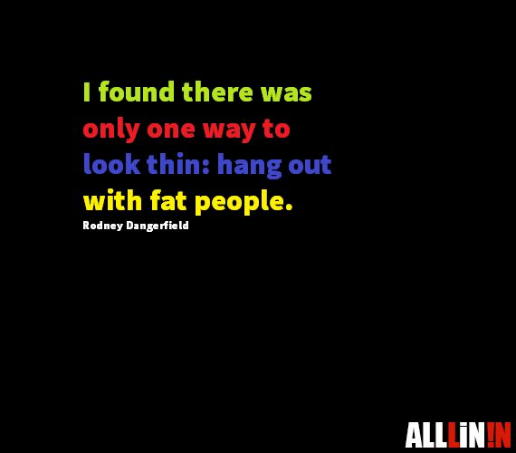 Funny quote about being thin, looking thin, and fat people.