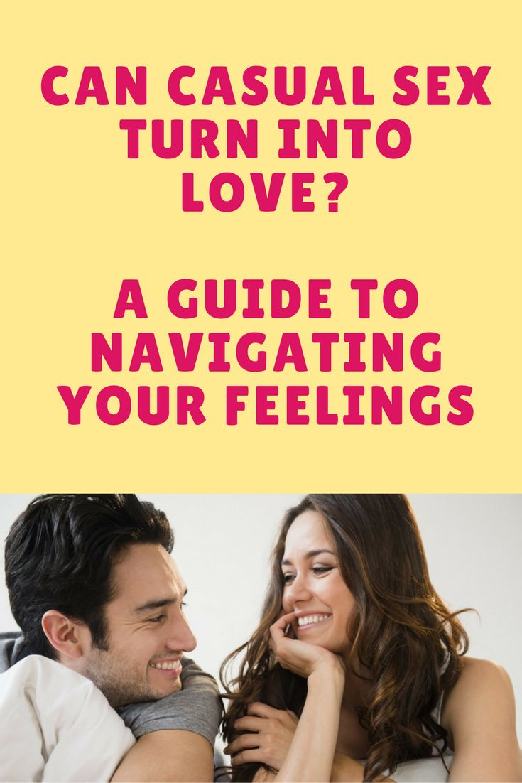 Can Casual Sex Turn Into Love? A Guide To Navigating Your Feelings