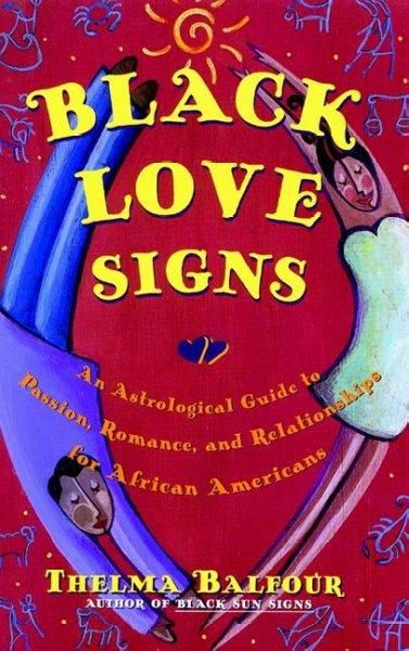 Love Signs: An Astrological Guide to Passion, Romance, and Relationships for African Americans