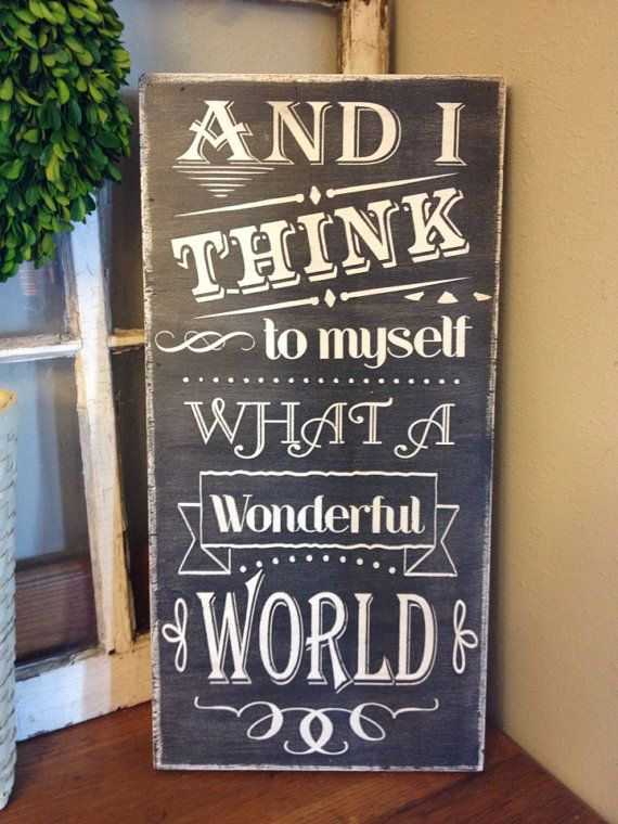 And I think to myself what a wonderful world. Hand painted chalkboard look sign on Etsy, $50.00