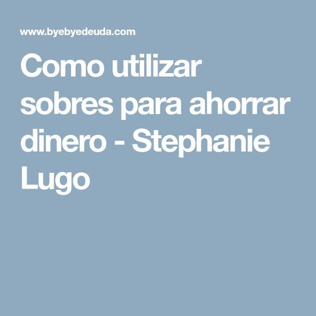 Como utilizar sobres para ahorrar dinero - Stephanie Lugo