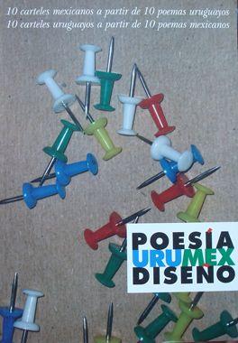10 carteles mexicanos a partir de 10 poemas uruguayos. 10 carteles uruguayos a partir de 10 poemas mexicanos Varios autores Poesía / Arte gr...