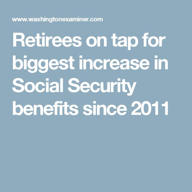 Retirees on tap for biggest increase in Social Security benefits since 2011