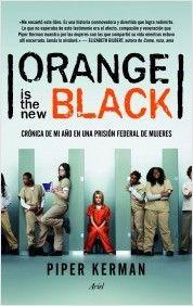 Orange is the new black, de Piper Kerman. Una historia real contada por su…