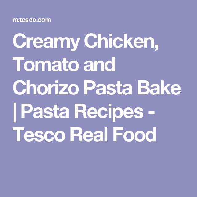 Creamy Chicken, Tomato and Chorizo Pasta Bake | Pasta Recipes - Tesco Real Food