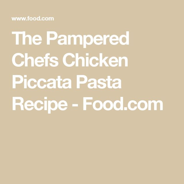The Pampered Chefs Chicken Piccata Pasta Recipe - Food.com