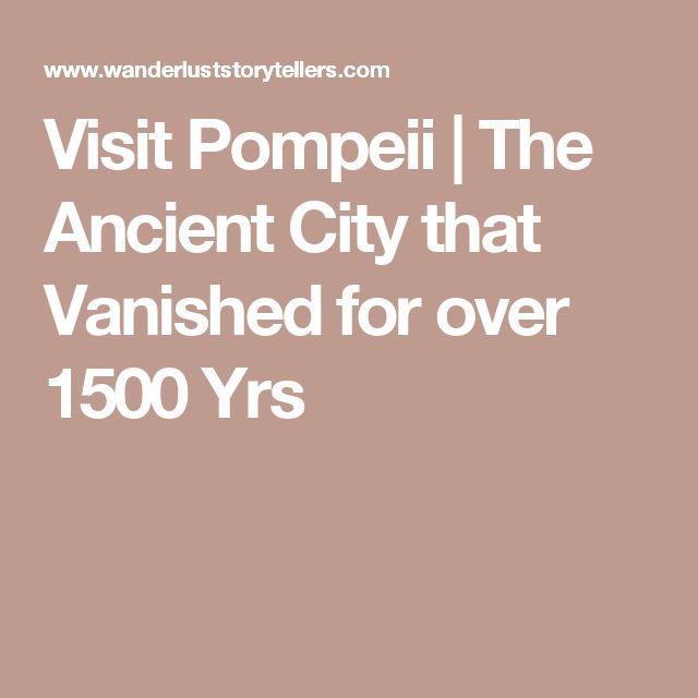 Visit Pompeii | The Ancient City that Vanished for over 1500 Yrs