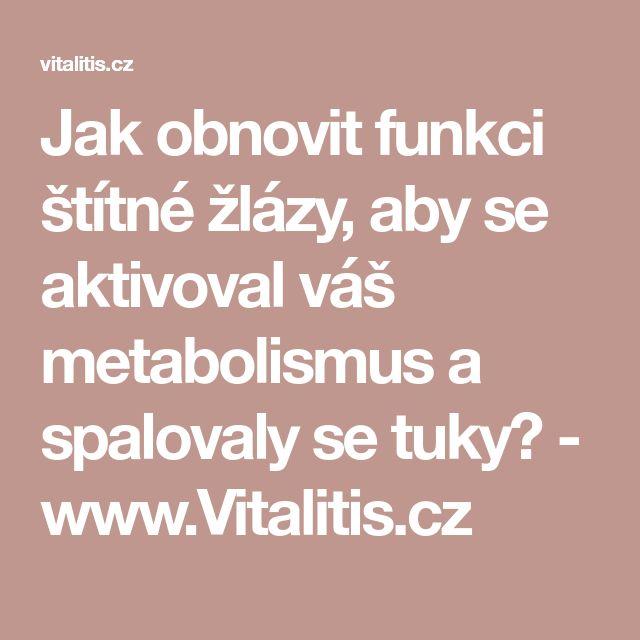 Jak obnovit funkci štítné žlázy, aby se aktivoval váš metabolismus a spalovaly se tuky? - www.Vitalitis.cz