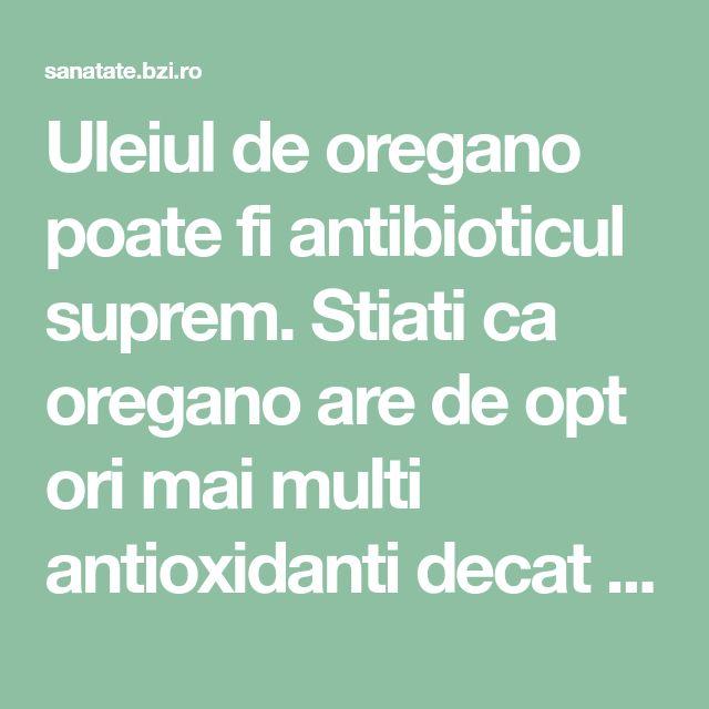 Uleiul de oregano poate fi antibioticul suprem. Stiati ca oregano are de opt ori mai multi antioxidanti decat merele si de trei ori mai