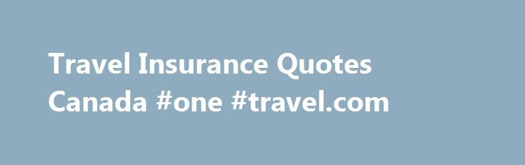 Travel Insurance Quotes Canada #one #travel.com http://travel.remmont.com/travel-insurance-quotes-canada-one-travel-com/  #travel insurence # Snowbird Medical Insurance 2011 Seniors Medical Insurance October 4, 2011 – Canadian seniors planning to travel south this winter are encountering numerous challenges. The Canadian dollar has plummeted 10% recently which makes traveling to the USA more expensive this year. The global economy continues to cause financial uncertainty. Unrest on the…