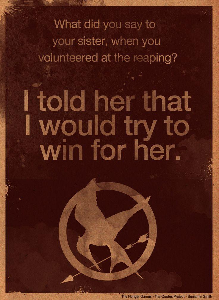 Cosa hai detto a tua sorella, quando ti sei offerta volontaria alla mietitura? Le ho detto che avrei provato a vincere per lei.