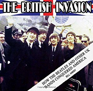 The British Invasion: How the Beatles and Other UK Bands Conquered America book by Bill Harry