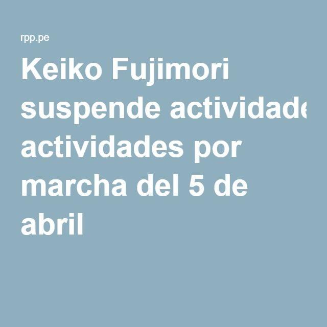 Keiko Fujimori suspende actividades por marcha del 5 de abril