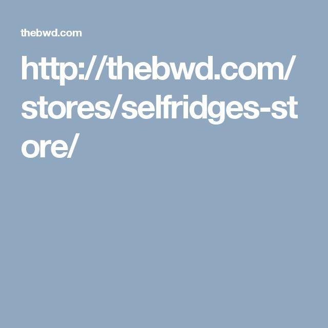 http://thebwd.com/stores/selfridges-store/