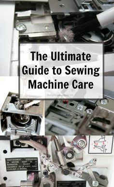 ... by-step photos and Videos. [The Ultimate Guide to Sewing Machine Care