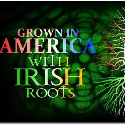 Grown in America with Irish roots