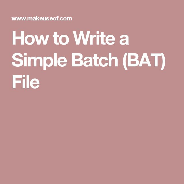 How to Write a Simple Batch (BAT) File