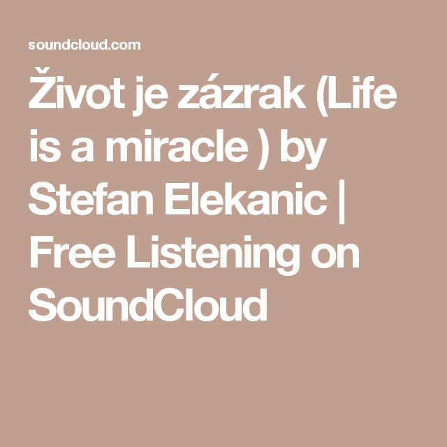 Život je zázrak (Life is a miracle ) by Stefan Elekanic | Free Listening on SoundCloud