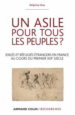 Un asile pour tous les peuples? exilés et réfugiés étrangers en France au cours du premier XIXè siècle