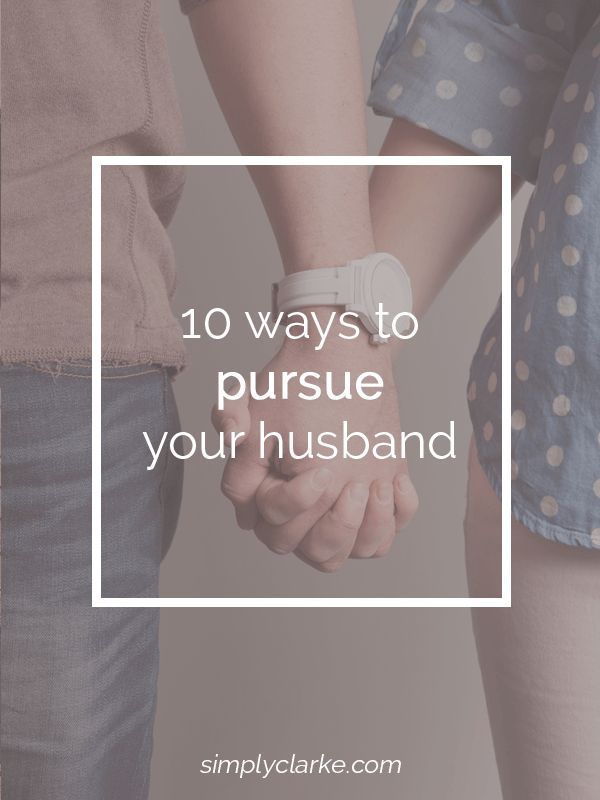 10 Ways To Pursue Your Husband (Part 3) - Simply Clarke