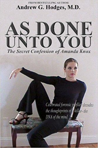 As Done Unto You: The Secret Confession of Amanda Knox: Andrew G. Hodges M.D.: 9780961725556: Amazon.com: Books