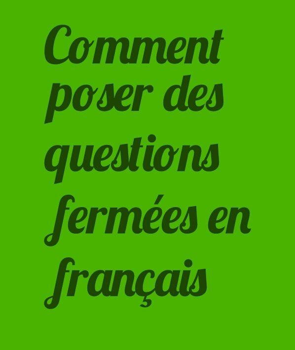 En français, il y a plusieurs façons de poser des questions qui ont comme réponse oui ou non. Ces types de questions s'appellent des questions fermées (seulement une réponse). D'ailleurs, vous pouv…