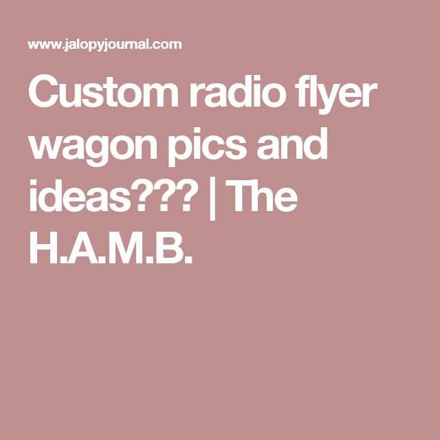 Custom radio flyer wagon pics and ideas??? | The H.A.M.B.