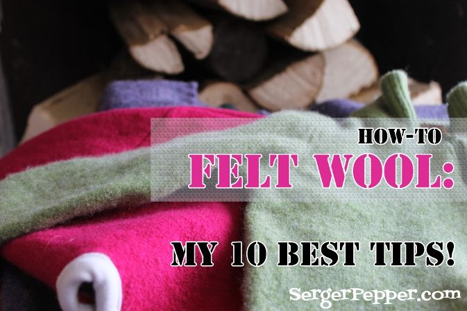 Serger Pepper - How to felt wool today I'd like to share with you all what I know about how-to felt anything wool, to obtain one of my favorite sewing supplies for clothing, bag making, shoemaking and hat making: boiled wool!