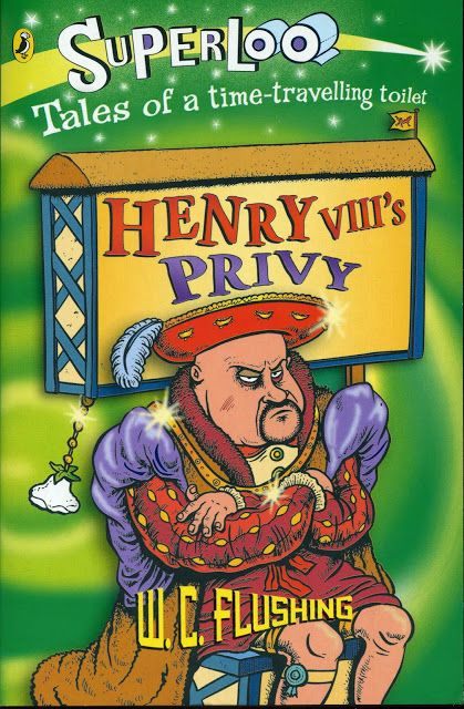 """2007 """"Henry VIII's Privy"""" published by Puffin (one of the """"Superloo"""" series written as W.C. Flushing)"""