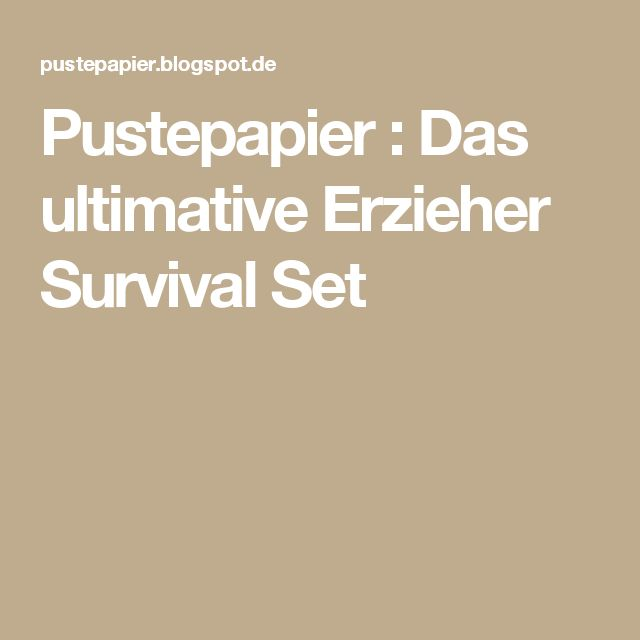 Pustepapier : Das ultimative Erzieher Survival Set