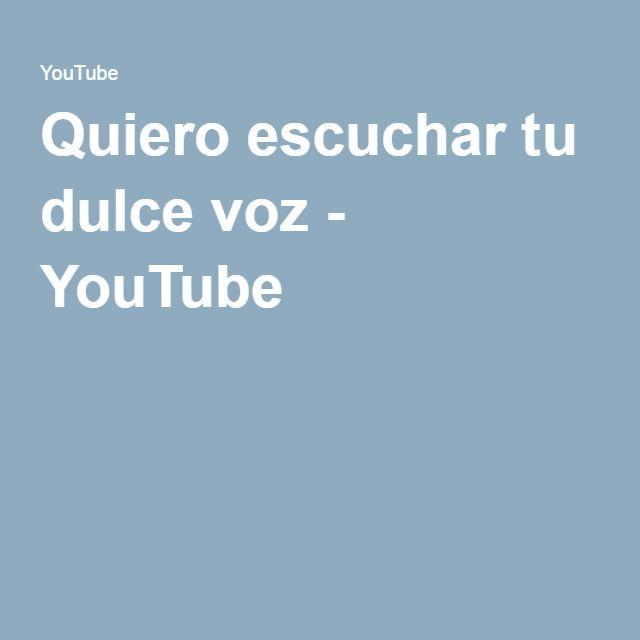 Quiero escuchar tu dulce voz - YouTube
