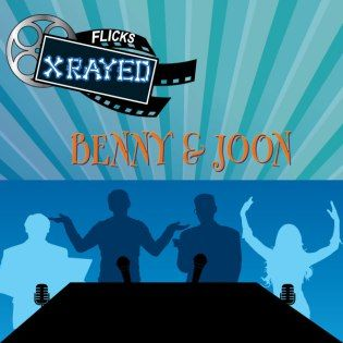 Benny & Joon Episode 01 Season 07 of Flicks Xrayed Podcast. Find Us on our Website or on iTunes and the Google Play Store