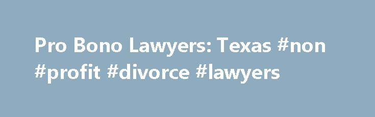 """Pro Bono Lawyers: Texas #non #profit #divorce #lawyers http://australia.nef2.com/pro-bono-lawyers-texas-non-profit-divorce-lawyers/  # Find lawyers who are willing to work """"for the public good"""". These law firms or organizations may be willing to work for free or for a reduced rate depending on the circumstances. Contact the closest office for more information. Texas Legal Aid of Northwest Texas 1515 Main StreetDallas, TX 75201888-529-5277 (toll free)""""We proudly provide free civil legal…"""