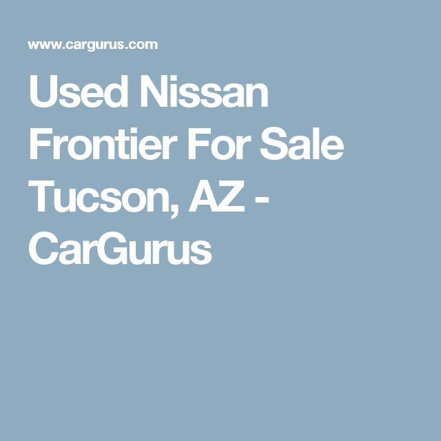 Used Nissan Frontier For Sale Tucson, AZ - CarGurus