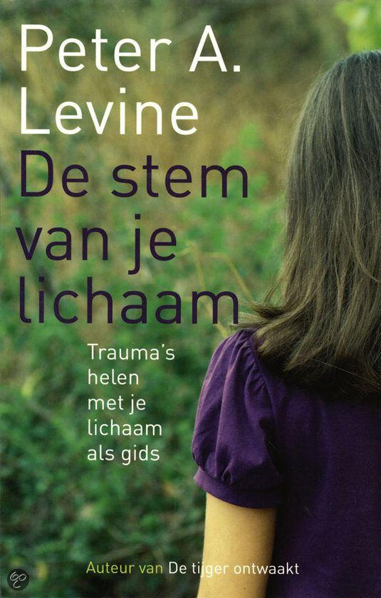 Peter A. Levine - De stem van je lichaam. Trauma's helen met je lichaam als gids.
