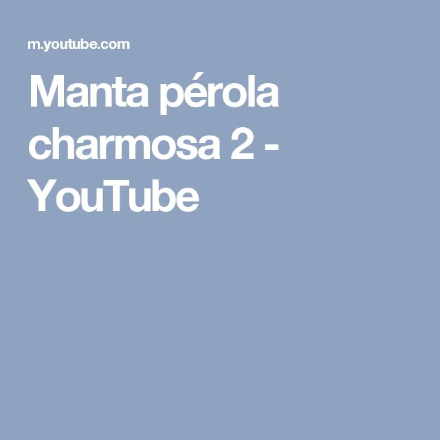 Manta pérola charmosa 2 - YouTube