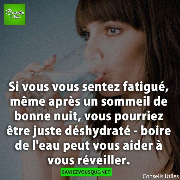 Si vous vous sentez fatigué, même après un sommeil de bonne nuit, vous pourriez être juste déshydraté – boire de l'eau peut vous aider à vous réveiller.   Saviez Vous Que?