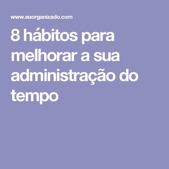 8 hábitos para melhorar a sua administração do tempo