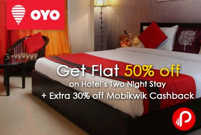 #Get Flat 50% off on Hotel's Two Night Stay + Extra 30% off Mobikwik Cashback - OyoRooms