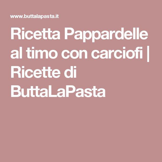 Ricetta Pappardelle al timo con carciofi | Ricette di ButtaLaPasta